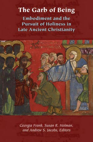 Garb of Being: Embodiment and the Pursuit of Holiness in Late Ancient Christianity